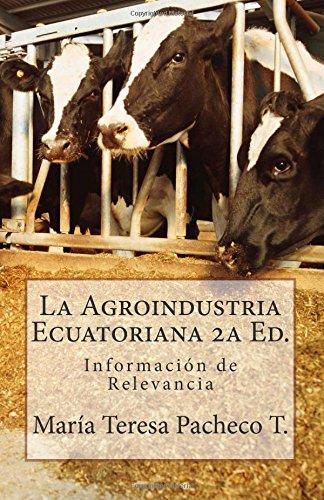 La Agroindustria Ecuatoriana 2A Ed.: Información De Relevancia (Spanish Edition)