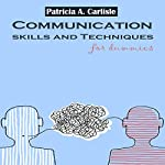 Communication Skills and Techniques for Dummies | Patricia A Carlisle