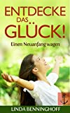 Entdecke das Gl�ck!: Einen Neuanfang wagen