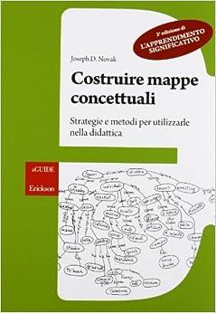 Costruire mappe concettuali. Strategie e netodi per utilizzarle nella