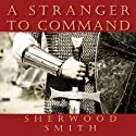 A Stranger to Command (       UNABRIDGED) by Sherwood Smith Narrated by Fred Berman