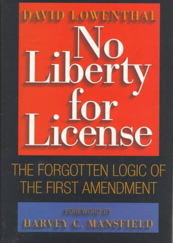 No Liberty for License: The Forgotten Logic of the First Amendment, Lowenthal, David