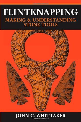 Flintknapping: Making and Understanding Stone Tools