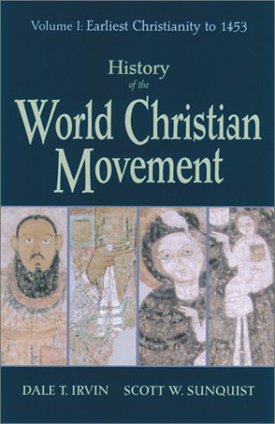 History of the World Christian Movement, Volume One: Earliest Christianity to 1453, DALE T. IRVIN, SCOTT W. SUNQUIST