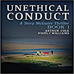 Unethical Conduct: Terry McGuire Series of Thrillers: The Garnwen Trust, Book 1 | Arthur Cole,Nigel C. Williams