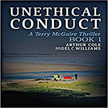 Unethical Conduct: Terry McGuire Series of Thrillers: The Garnwen Trust, Book 1 Audiobook by Arthur Cole, Nigel C. Williams Narrated by Jake Urry