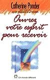 Ouvrez votre esprit pour recevoir (French Edition) (2892253047) by Ponder, Catherine