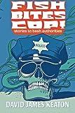 Fish Bites Cop! Stories To Bash Authorities