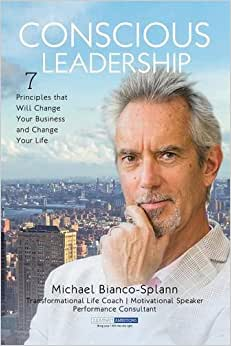 Conscious Leadership: 7 Principles That WILL Change Your Business And Change Your Life