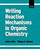 img - for By Philippa H. Solomon Writing Reaction Mechanisms in Organic Chemistry, Second Edition (Advanced Organic Chemistry) (2nd Edition) book / textbook / text book