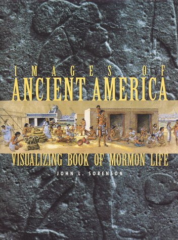 Images of Ancient America : Visualizing Book of Mormon Life, JOHN L. SORENSON