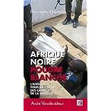 Afrique noire, poudre blanche : L'Afrique sous la coupe des cartels de la drogue