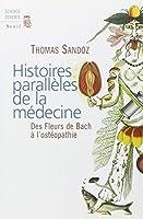 Histoires parallèles de la médecine : Des Fleurs de Bach à l'ostéopathie