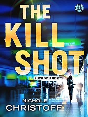 The kill shot a jamie sinclair novel kindle edition by nichole