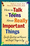 How to Talk to Teens About Really Important Things: Specific Questions and Answers and Useful Things to Say (0787943584) by Schaefer, Charles E.