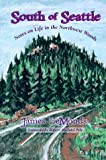 Image of South of Seattle: Notes on Life in the Northwest Woods