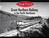 Great Northern Railway in the Pacific Northwest (Classic Trains)