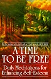img - for A Time to Be Free: Daily Meditations for Enhancing Self-Esteem book / textbook / text book