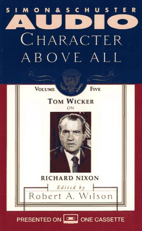CHARACTER ABOVE ALL VOLUME 5 TOM WICKER ON RICHARD NIXON (Character Above All Series , No 5)
