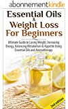 Essential Oils & Weight Loss for Beginners 2nd Edition: Ultimate Guide to Losing Weight, Increasing Energy, Balancing Metabolism & Appetite Using Essential ... Skin Care, Hair loss) (English Edition)