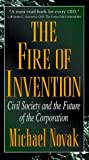 The Fire of Invention: Civil Society and the Future of the Corporation (0847686655) by Novak, Michael