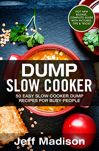 Dump Slow Cooker: 50 Easy Slow Cooker Dump Recipes For Busy People (Good Food Series) by Jeff Madison