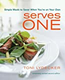 Serves One: Simple Meals to Savor When Youre on Your Own