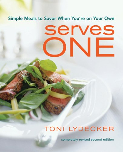 Serves One: Simple Meals to Savor When You're on Your Own