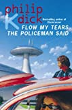 Flow My Tears The Policeman Said (0006482473) by Dick, Philip K.
