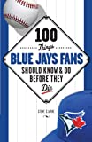 100 Things Blue Jays Fans Should Know &amp; Do Before They Die (100 Things...Fans Should Know)