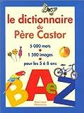 echange, troc Collectif - Le Dictionnaire du Père Castor : 5000 mots, 1500 images, pour les 5 à 8 ans