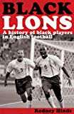 Black Lions: A History of Black Players in English Football Rodney Hinds