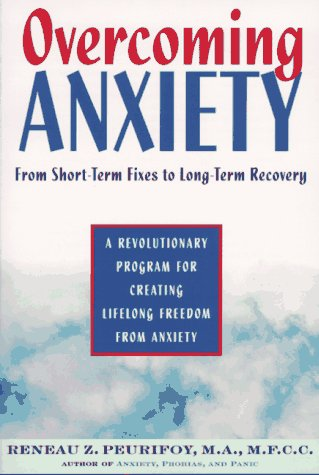 Overcoming Anxiety : From Short-Term Fixes to Long-Term Recovery, RENEAU Z. PEURIFOY