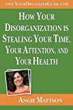 img - for How Your Disorganization is Stealing Your Time, Your Attention, and Your Health book / textbook / text book