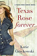 Texas Rose Forever (A Texas Rose Ranch Novel Book 1)