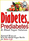 Diabetes, Prediabetes & Blood Sugar Solution: Natural Ways to Win the Blood Sugar Battle for Better Life