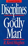 Disciplines of a Godly Man (Study Guide) (0891078177) by Hughes, R. Kent