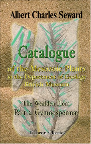 Catalogue of the Mesozoic Plants in the Department of Geology, British Museum (Natural History). The Wealden Flora: Part 2. Gymnospermæ. Plates 1-20