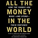 All the Money in the World: How the Forbes 400 Make and Spend Their Fortunes Audiobook by Peter W. Bernstein Narrated by Marc Cashman