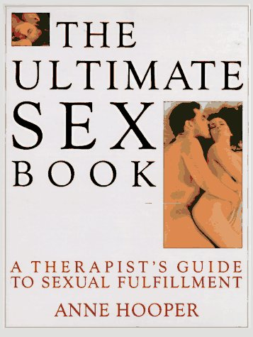 The Ultimate Sex Book: A Therapist's Guide to Sexual Fulfillment, Anne Hooper
