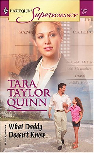 What Daddy Doesn't Know: A Little Secret (Harlequin Superromance No. 1225), Tara Taylor Quinn