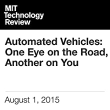 Automated Vehicles: One Eye on the Road, Another on You (       UNABRIDGED) by Will Knight Narrated by Todd Mundt