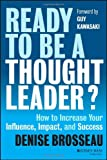 img - for Ready to Be a Thought Leader: How to Increase Your Influence, Impact, and Success book / textbook / text book