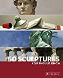 img - for 50 Sculptures You Should Know (You Should Know (Prestel)) book / textbook / text book