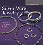 Silver Wire Jewelry: Projects to Coil, Braid and Knit (Lark Jewelry Book): Projects to Coil, Braid and Knit (Lark Jewelry Book) cover image