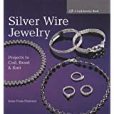 Silver Wire Jewelry: Projects to Coil, Braid and Knit (Lark Jewelry Book) (Lark Jewelry Books)by Irene From Petersen