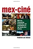 img - for Mex-Cine: Mexican Filmmaking, Production, and Consumption in the Twenty-first Century book / textbook / text book