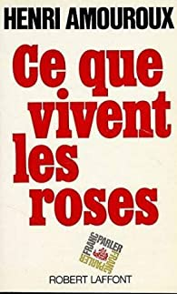 Ce que vivent les roses par Henri Amouroux
