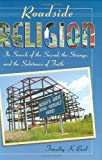 Tim Beal Roadside Religion: In Search of the Sacred, the Strange, and the Substance of Faith