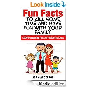 Fun Facts to Kill Some Time and Have Fun with Your Family: 1,000 Interesting Facts You Wish You Know